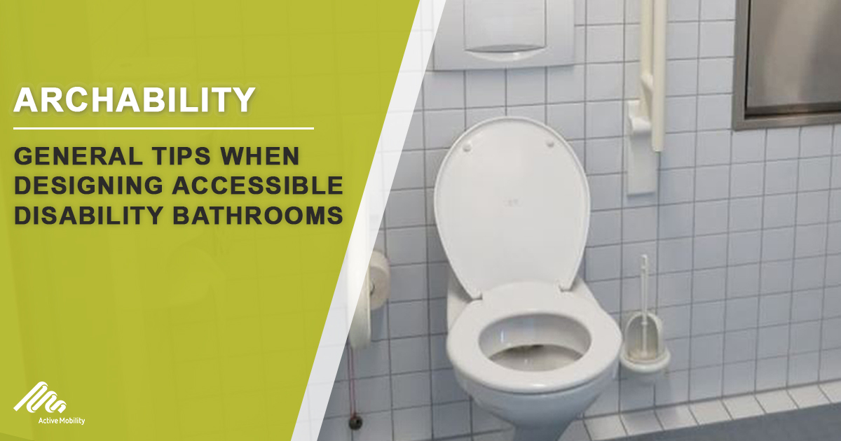 General Tips When Designing Accessible Disability Bathrooms